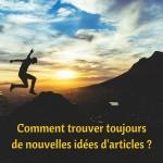 Comment avoir toujours de nouvelles idées d'articles?