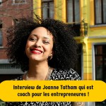 Interview de Joanne Tatham qui est coach pour les entrepreneures !