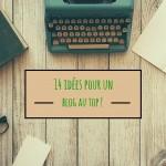14 idées pour développer votre activité à travers un blog