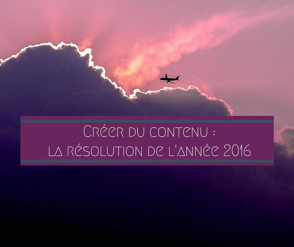 Créer du contenu : la résolution de l'année 2016
