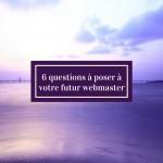 6 questions à poser à votre futur webmaster