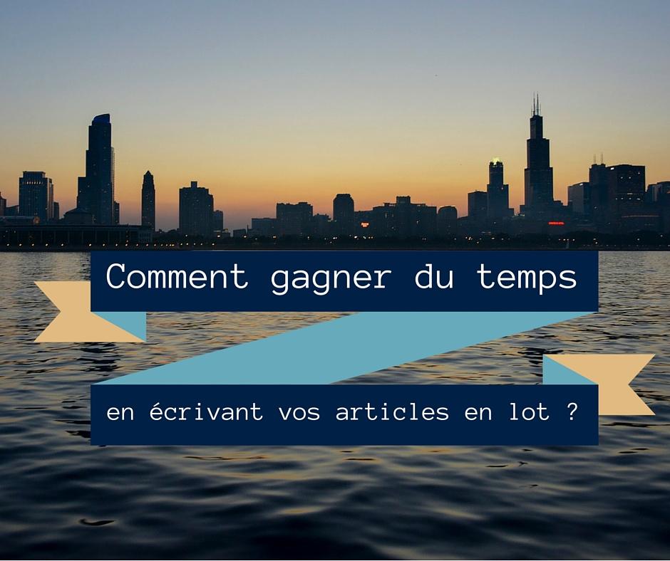 Comment gagner du temps en écrivant vos articles en lot ?