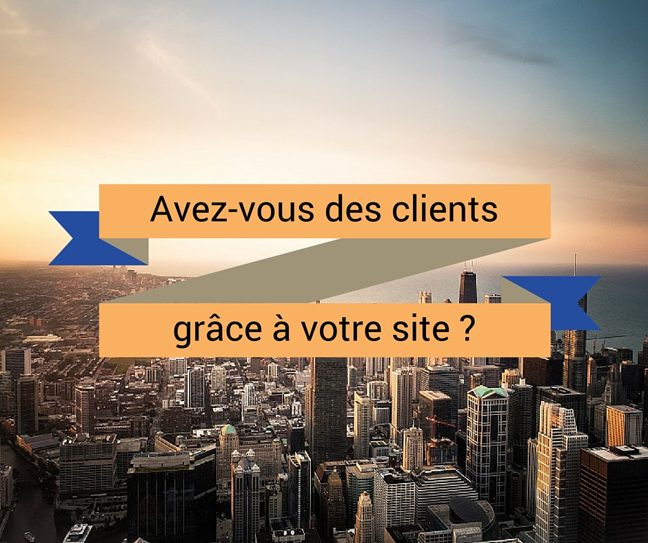 Avez-vous des clients grâce à votre site ?