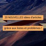 20 NOUVELLES idées d'articles grâce aux listes et problèmes !