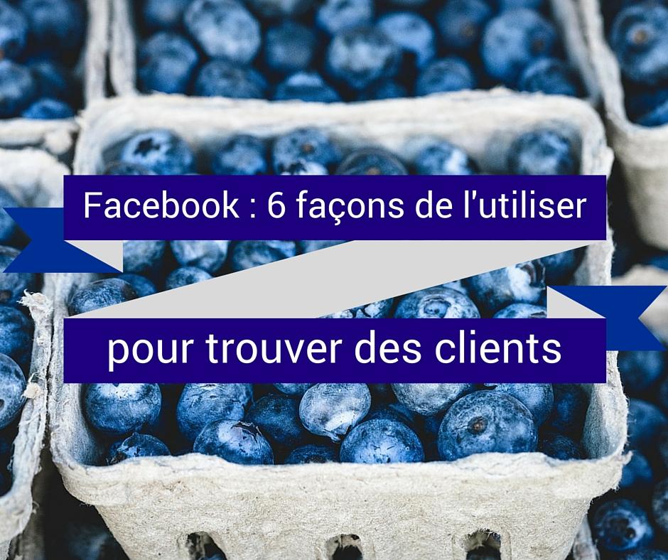 6 manières simples d'attirer des clients avec Facebook