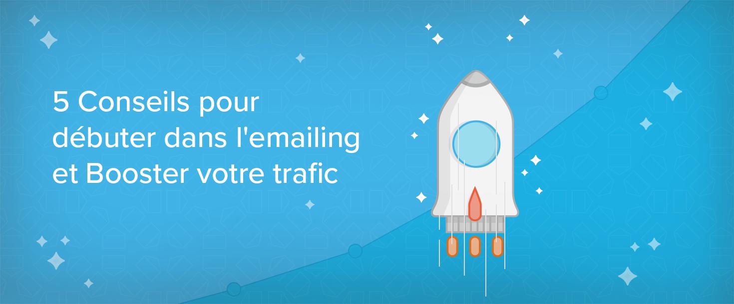 5 conseils pour débuter dans l'emailing et booster votre trafic