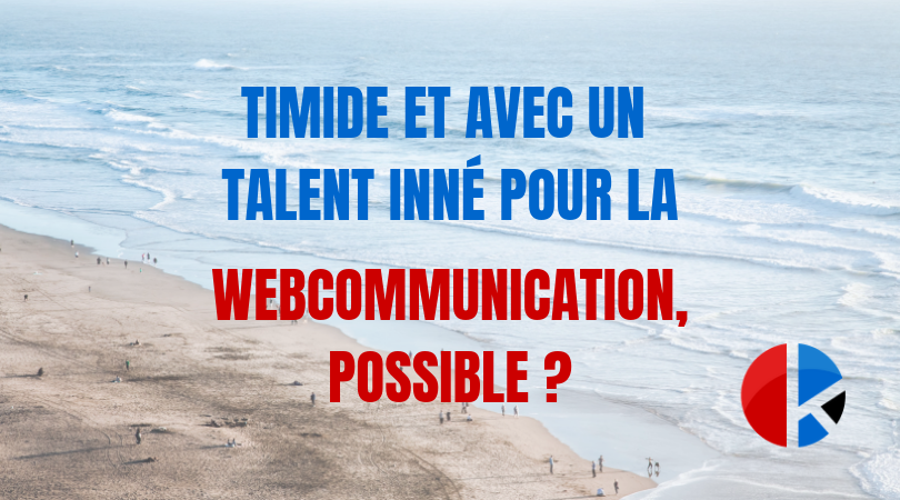Timide et avec un talent inné pour la webcommunication, possible ?